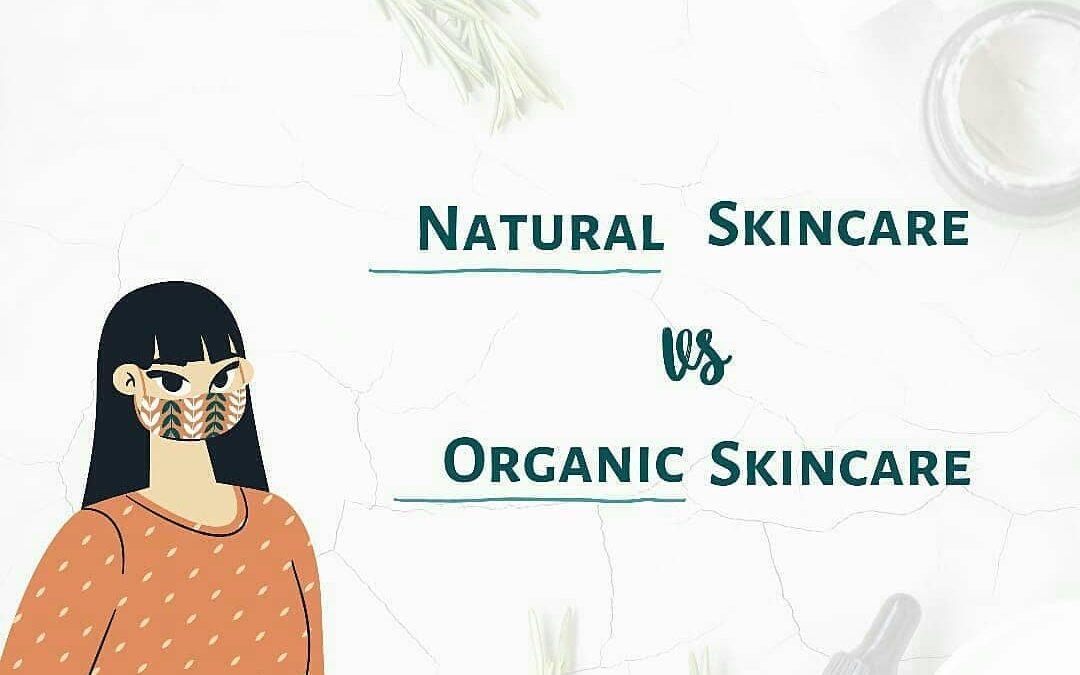 Natural skincare vs organic skincare
