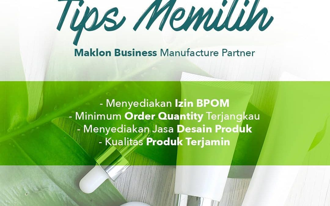 Tips Memilih Maklon Business Manufacture Partner